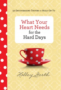 What-Your-Heart-Needs-for-the-Hard-Days-Holley-Gerth-204x300